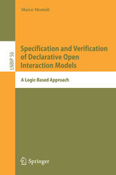 Specification and Verification of Declarative Open Interaction Models by Marco Montali