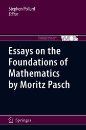 Essays on the Foundations of Mathematics by Moritz Pasch by Stephen Pollard