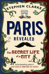 Paris Revealed by Stephen Clarke
