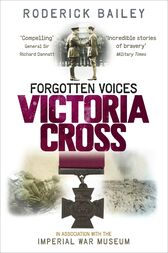 Forgotten Voices of the Victoria Cross by Roderick Bailey