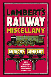 Lambert's Railway Miscellany by Anthony Lambert