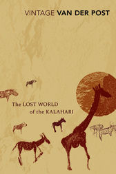 The Lost World Of The Kalahari by Laurens Van Der Post
