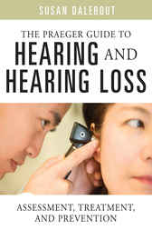 The Praeger Guide to Hearing and Hearing Loss by SUSAN DALEBOUT