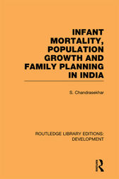 Infant Mortality, Population Growth and Family Planning in India by S. Chandrasekhar