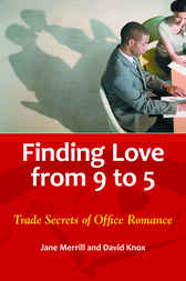 Finding Love from 9 to 5: Trade Secrets of Office Romance by Jane Merrill