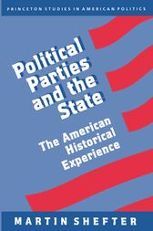 Political Parties and the State: The American Historical Experience by Martin Shefter