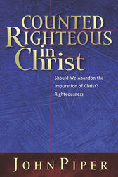 Counted Righteous in Christ? by John Piper