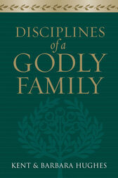 Disciplines of a Godly Family (Trade Paper Edition) by R. Kent Hughes