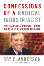 Confessions of a Radical Industrialist by Ray C. Anderson