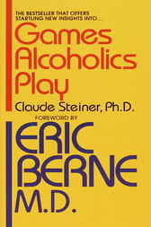 Games Alcoholics Play by Claude M. Phd Steiner