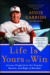 Life Is Yours to Win by Augie Garrido