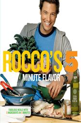 Rocco's Five Minute Flavor by Rocco DiSpirito