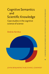 Cognitive Semantics and Scientific Knowledge by András Kertész