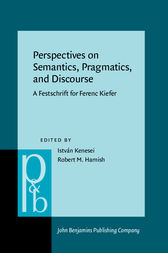 Perspectives on Semantics, Pragmatics, and Discourse by István Kenesei