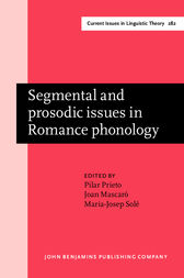 Segmental and prosodic issues in Romance phonology by Pilar Prieto