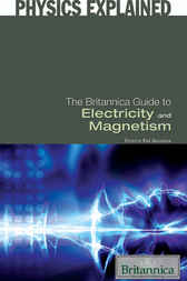 The Britannica Guide to Electricity and Magnetism by Erik Gregersen