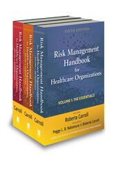 Risk Management Handbook for Health Care Organizations, 3 Volume Set by Roberta Carroll