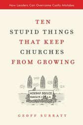 Ten Stupid Things That Keep Churches from Growing by Geoff Surratt