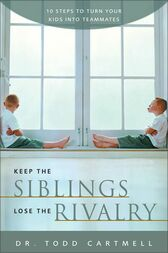 Keep the Siblings Lose the Rivalry by Todd Cartmell