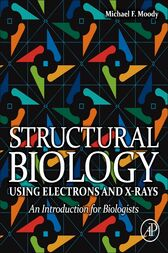 Structural Biology Using Electrons and X-rays by Michael F Moody