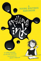 Spilling Ink: A Young Writer's Handbook by Ellen Potter