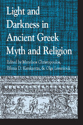 Light and Darkness in Ancient Greek Myth and Religion by Menelaos Christopoulos