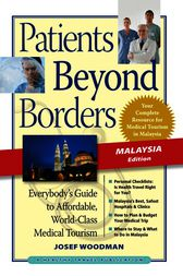 Patients Beyond Borders Malaysia Edition by Josef Woodman
