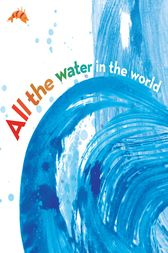 All the Water in the World by George Ella Lyon