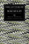 The Letters of Thomas Babington MacAulay: Volume 2, March 1831?December 1833