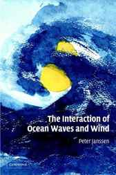 The Interaction of Ocean Waves and Wind by Peter Janssen