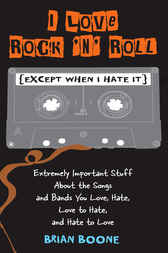 I Love Rock 'n' Roll (Except When I Hate It) by Brian Boone