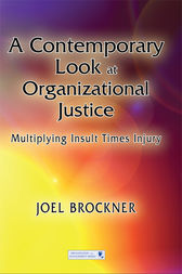 A Contemporary Look at Organizational Justice by Joel Brockner