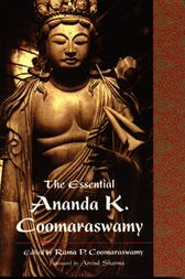The Essential Ananda K. Coomaraswamy