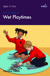 100+ Fun Ideas for Wet Playtimes by Christine Green