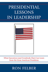 Presidential Lessons in Leadership by Ron Felber