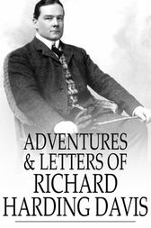 Adventures & Letters of Richard Harding Davis by Richard Harding Davis