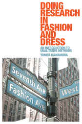 Doing Research in Fashion and Dress by Yuniya Kawamura
