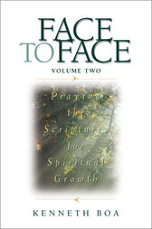 Face to Face: Praying the Scriptures for Spiritual Growth by Kenneth D. Boa