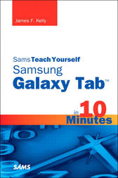 Sams Teach Yourself Samsung GALAXY Tab in 10 Minutes by James F. Kelly