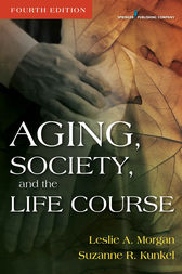 Aging, Society, and the Life Course, Fourth Edition by Leslie A. Morgan