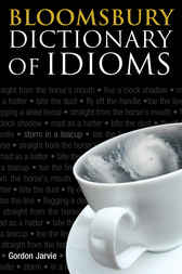 Bloomsbury Dictionary of Idioms by Gordon Jarvie