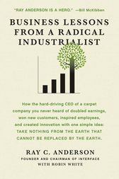 Business Lessons from a Radical Industrialist by Ray C. Anderson