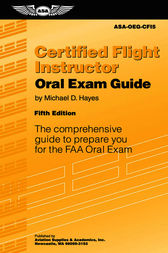 Certified Flight Instructor Oral Exam Guide by Michael D. Hayes
