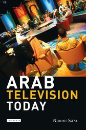 Arab Television Today by Naomi Sakr