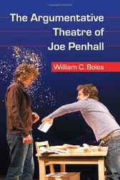 The Argumentative Theatre of Joe Penhall by William C. Boles