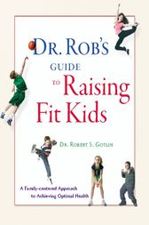 Dr. Rob's Guide to Raising Fit Kids by Robert S Gotlin