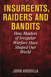Insurgents, Raiders, and Bandits by John Arquilla