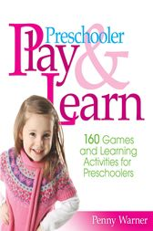 Preschooler Play & Learn by Penny Warner
