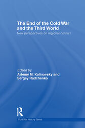 The End of the Cold War and The Third World by Artemy Kalinovsky
