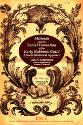 Mishnah and the Social Formation of the Early Rabbinic Guild by Jack N. Lightstone